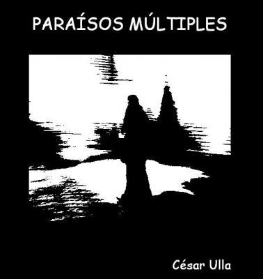 PARAÍSOS MÚLTIPLES, de César Ulla